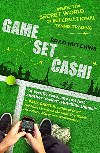 Game, Set, Cash!: Inside the Secret World of International Tennis Trading by Black Inc.