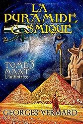 La pyramide cosmique Tome3: Maât, l'initiatrice