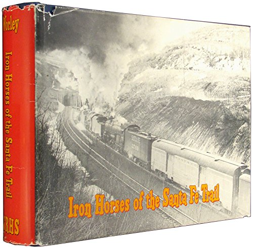 Iron Horses of the Santa Fe Trail: A Definitive History, in Fact and Photograph, of the Motive Power of One of America's Great - Iron Trail Horse