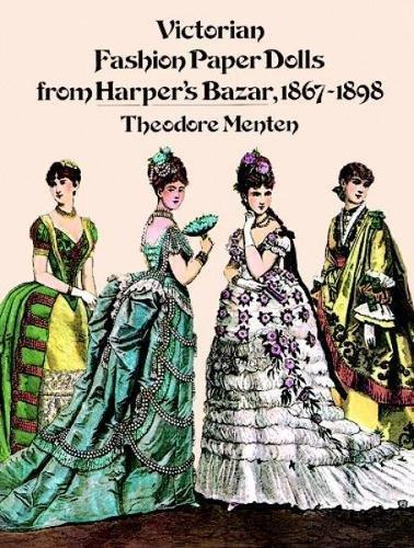 Victorian Fashion Paper Dolls from Harper's Bazar, 1867-1898 (Dover Victorian Paper Dolls)