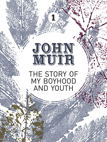 The Story of my Boyhood and Youth: An early years biography of a pioneering environmentalist (John Muir: The Eight Wilderness-Discovery Books)