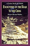 Encounters on the Road to the Cross: A Lenten Study for Adults