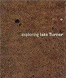 Exploring Late Turner, Graham Reynolds, Lawrence B. Salander, Kenneth Clark, 1588210766