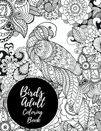Birds Adult Coloring Book: African Themed. Large Stress Relieving, Relaxing Coloring Book For Grownups, Men, & Women. Moderate & Intricate One Sided Designs & Patterns For Leisure & Relaxation.