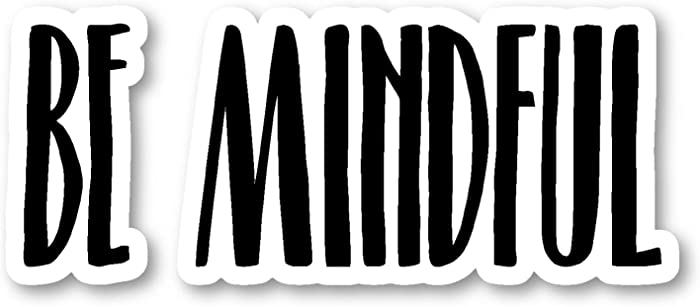 Be Mindful Sticker Inspirational Quotes Motivation Stickers - Laptop Stickers - Vinyl Decal - Laptop, Phone, Tablet Vinyl Decal Sticker S183228