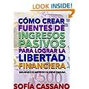 Cómo crear fuentes de ingresos pasivos para lograr la libertad financiera: Siguiendo el método de Steve Pavlina (Spanish Edition)