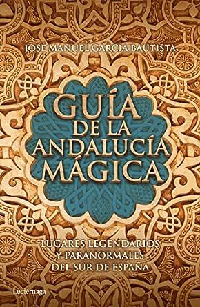Guía de la Andalucía mágica: Lugares legendarios y paranormales ...