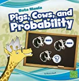 Pigs, Cows, and Probability, Marcie Aboff, 1429663421