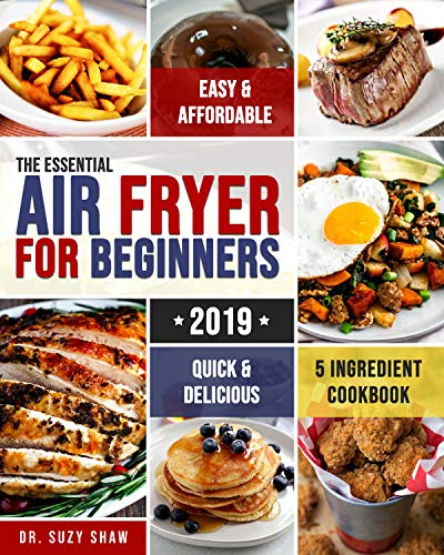 The Essential Air Fryer Cookbook for Beginners #2019: 5-Ingredient Affordable, Quick & Easy Budget Friendly Recipes | Fry, Bake, Grill & Roast Most Wanted Family Meals by America's Food Hub