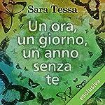 Un'ora, un giorno, un anno senza te (Se fossi qui con me questa sera 2)   Sara Tessa