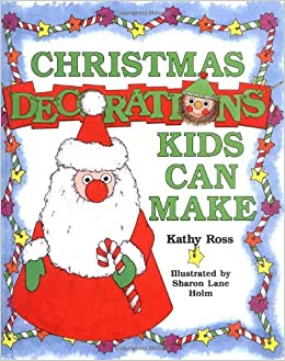 christmas decorations kids can make kathy ross 9780761315650 amazoncom books - Ross Christmas Decorations