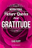 Gratitude Quotes: Inspirational Picture Quotes about Gratitude and being Grateful (Leanjumpstart Life Quotes Series Book 5)