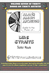 The Alan's Album Archives Guide To The Music Of...Dire Straits: 'Solid Rock' Kindle Edition