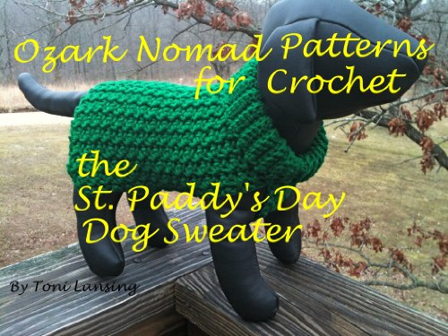 Ozark Nomad Patterns - Crochet the St. Paddy's Day Sweater (Ozark Nomad's Patterns For Little Dogs Book - Dog Pattern Sweaters