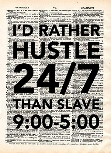 I Rather Hustle 24/7 Than Slave 9 to 5 Vintage Dictionary Art Page Print Poster Inspirational Motivational Business Entrepreneur Upcycled Antique Dorm Quote Art UNFRAMED Home Office Wall Decor (8x10) -