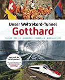 Unser Weltrekord-Tunnel Gotthard: Zahlen – Fakten – Geschichte – Leute – Ausflugstipps