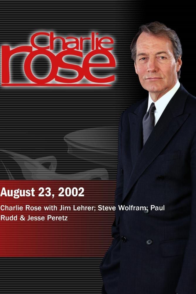 Charlie Rose with Jim Lehrer; Steve Wolfram; Paul Rudd & Jesse Peretz (August 23, 2002)