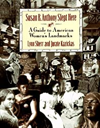 Susan B. Anthony Slept Here: A Guide to American Women's Monuments