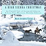 A High Sierra Christmas: An Untold Tale of Jeremiah Johnson: A Lone Pine Western: Holiday Edition | Mark Stephen Taylor