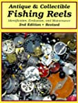 Antique & Collectible Fishing Reels: Identification Evaluation and Maintenance