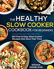 The Healthy Slow Cooker Cookbook for Beginners: 500 Fast & Easy Slow Cooker Recipes that Saves Your Time