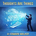 Thoughts Are Things | Edward Walker