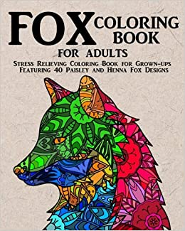 amazoncom fox coloring book for adults stress relieving coloring book for grown ups featuring 40 paisley and henna fox designs animals volume 4 - Coloring Books For Grown Ups