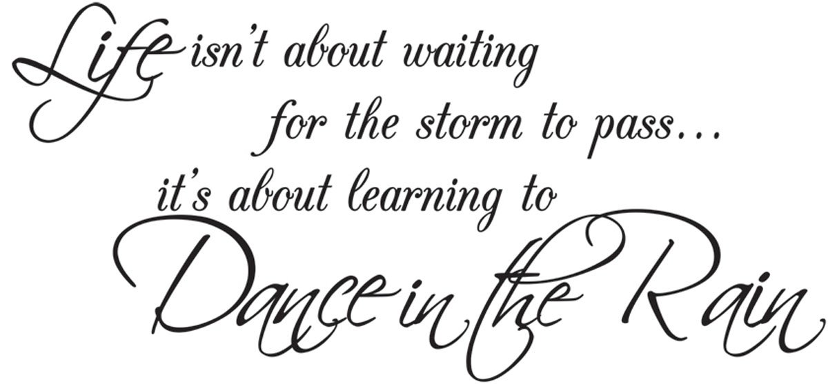 Wall Decal Quote Life Isn't About Waiting For The Storm To Pass It's About Learning To Dance In The Rain