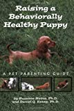 Raising a Behaviorally Healthy Puppy, Suzanne Hetts and Daniel Q. Estep, 0974954241