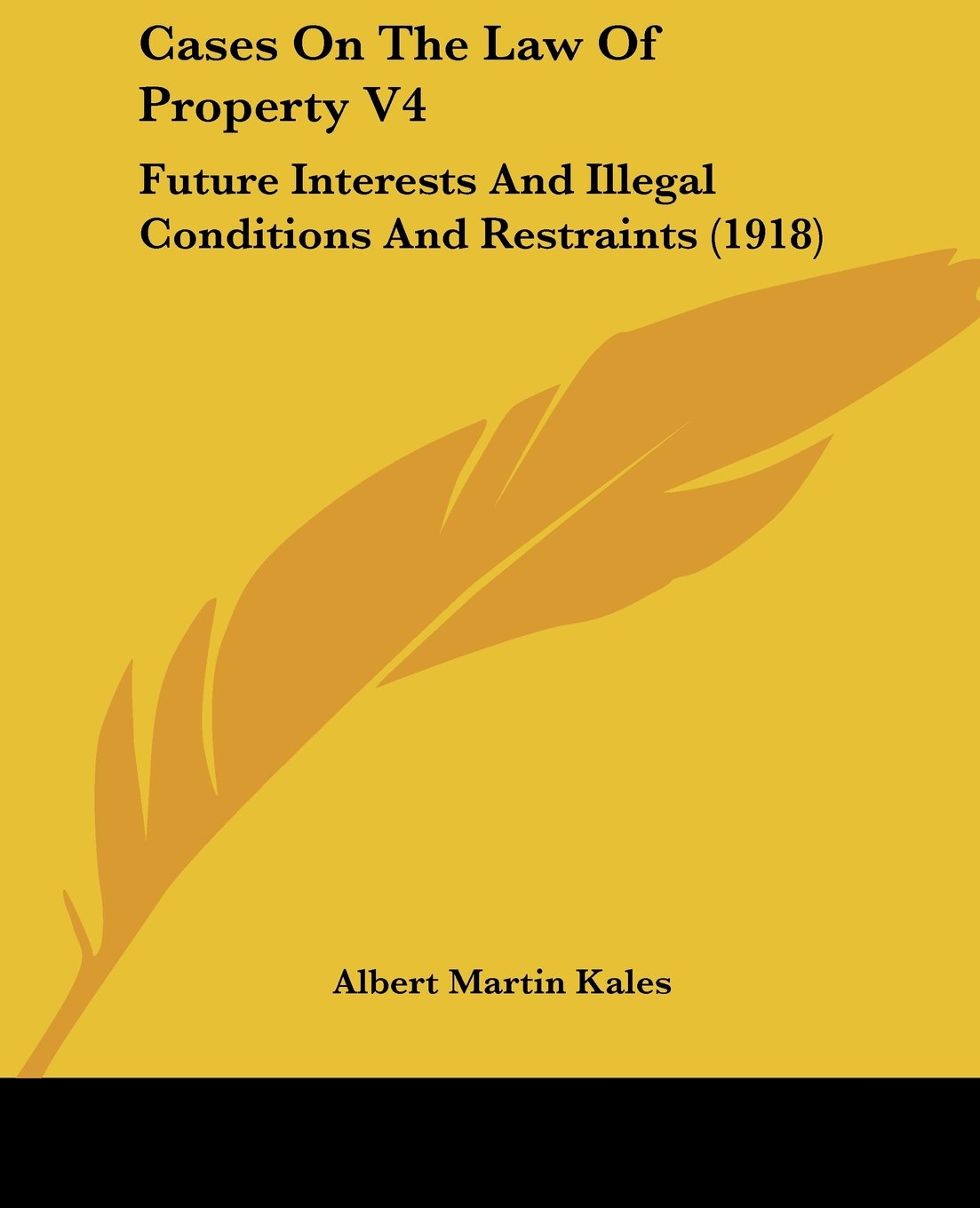 Cases On The Law Of Property V4: Future Interests And Illegal Conditions And Restraints (1918) PDF