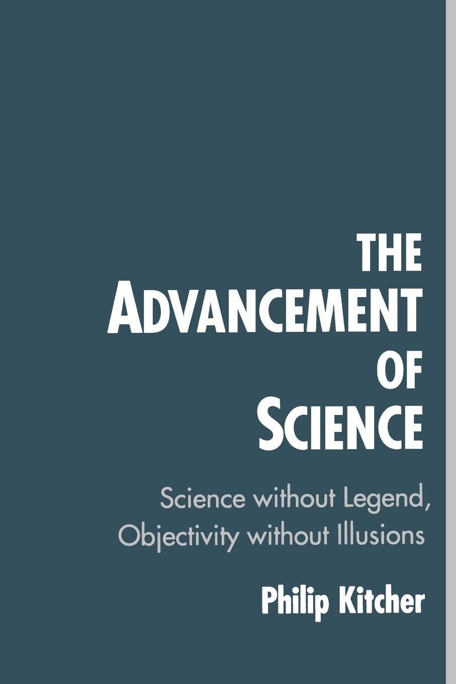 The Advancement of Science: Science Without Legend, Objectivity Without Illusions por Philip Kitcher