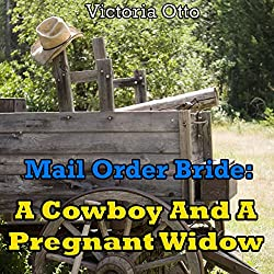 Mail Order Bride: A Cowboy and a Pregnant Widow