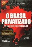Brasil Privatizado. Um Balanço do Desmonte do Estado. Como a Associação de Interesses Inconfessáveis Desfechou o Maior