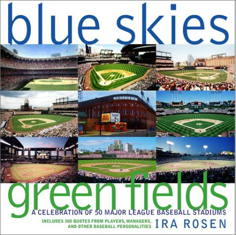 Blue Skies  Green Fields  A Celebration Of 50 Major League Baseball Stadiums