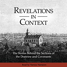 Revelations in Context: The Stories Behind the Sections of the Doctrine and Covenants | Livre audio Auteur(s) :  The Church of Jesus Christ of Latter-Day Saints Narrateur(s) :  full cast