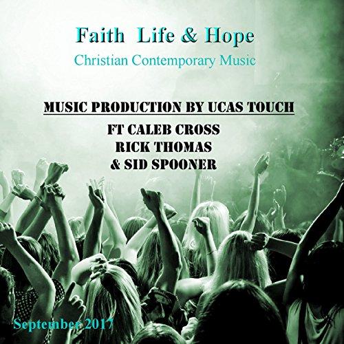 Rick Thomas, Caleb Cross, Sid Spooner - Faith, Life and Hope 2017