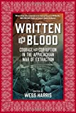 Written in Blood: Courage and Corruption in the Appalachian War of Extraction