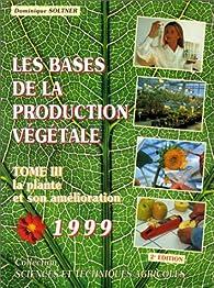Les bases de la production végétale, tome 3. La plante et son amélioration par Dominique Soltner