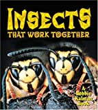 Insects That Work Together, Molly Aloian and Bobbie Kalman, 0778723429