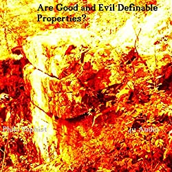 Are Good and Evil Definable Properties Across Cultures and Eras?