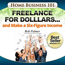 Freelance For Dollars And Make A Six Figure Income Home Business