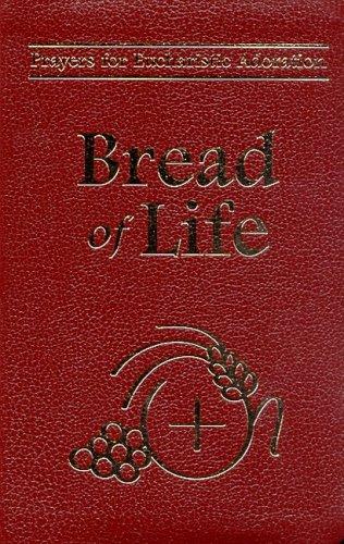 Bread Of Life: Prayers For Eucharistic Adoration (Bread Of Life Prayers For Eucharistic Adoration)