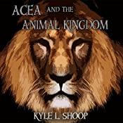 Acea and the Animal Kingdom: Acea Bishop, Book 1 | Kyle L. Shoop