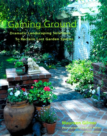 Gaining Ground: Dramatic Landscaping Solutions to Reclaim Lost Garden Spaces -  Maureen Gilmer, Hardcover