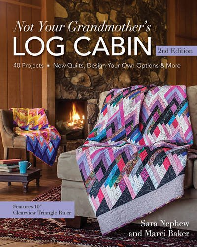 Book Log Cabin Quilt (Not Your Grandmother's Log Cabin: 40 Projects - New Quilts, Design-Your-Own Options & More)