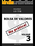 Bolsa de Valores Na Prática - Volume 3