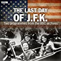 The Last Day of JFK Audiobook by  BBC Narrated by Alistair Cooke