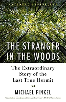 The Stranger in the Woods: The Extraordinary Story of the Last True Hermit by [Finkel, Michael]