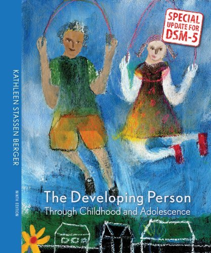 By Kathleen Stassen Berger Developing Person Through Childhood & Adolescence with Updates on DSM-5 (Ninth Edition)