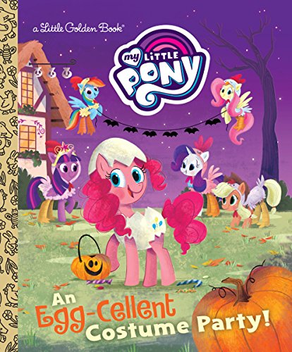 An Egg-Cellent Costume Party! (My Little Pony) (Little Golden Book) -
